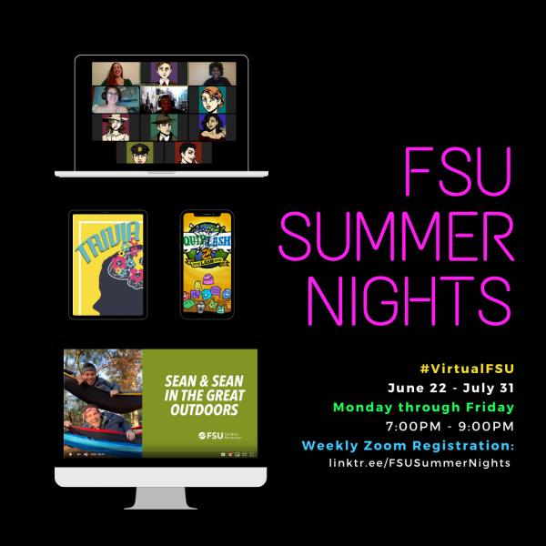 FSU Summer Nights #VirtualFSU June 22 - June 31 Monday through Friday 7:00PM - 9:00PM Weekly Zoom Registration: Linktr.ee/FSUSummerNights