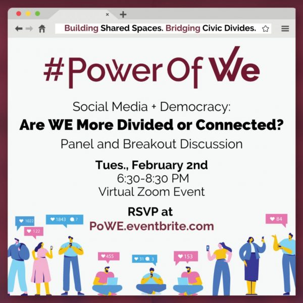 "FSU's Power of WE will host the fifth installment of the its signature Shared Spaces event series to mark the launch of Power of WE 2.0. The virtual event, ""Social Media + Democracy: Are WE More Connected or Divided?"", will take place from 6:30 – 8:30 p.m. Tuesday, Feb. 2. (Power of WE)"
